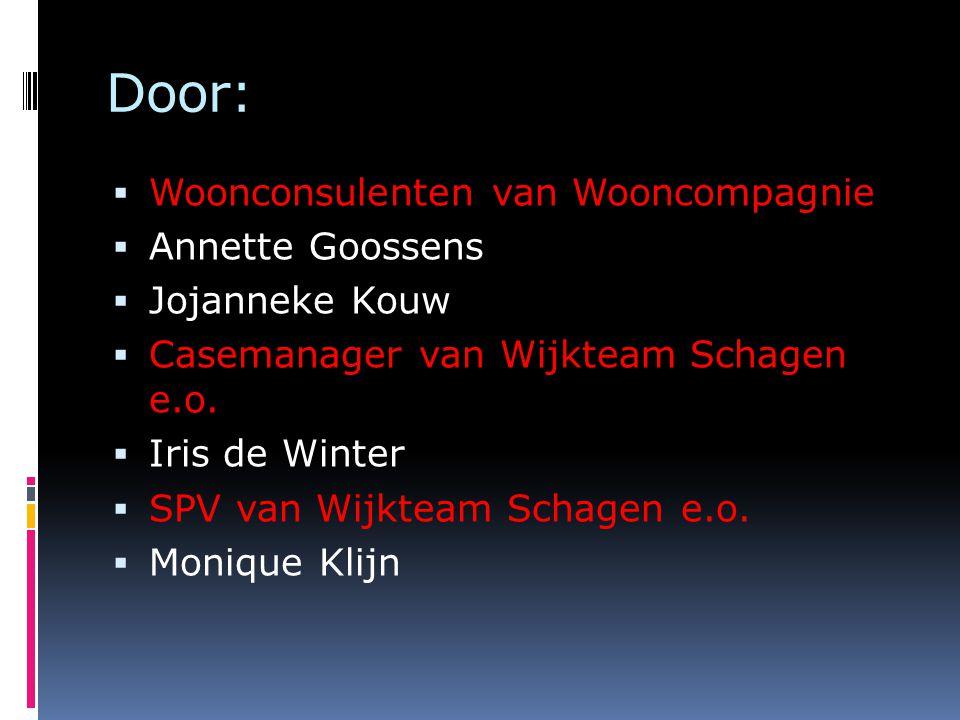 Door:  Woonconsulenten van Wooncompagnie  Annette Goossens  Jojanneke Kouw  Casemanager van Wijkteam Schagen e.o.  Iris de Winter  SPV van Wijkt