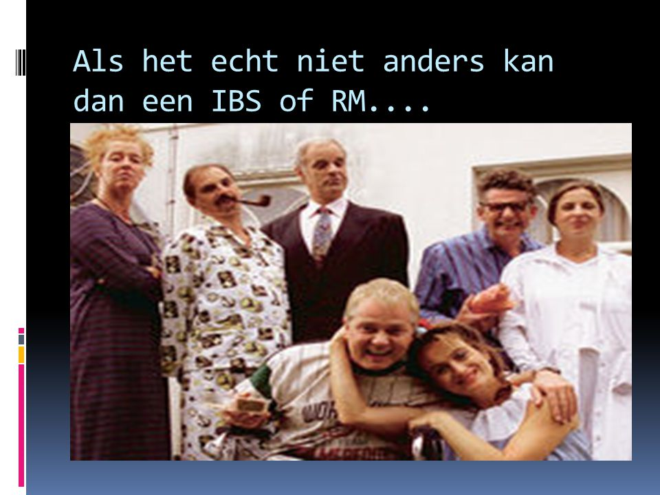 Als het echt niet anders kan dan een IBS of RM....