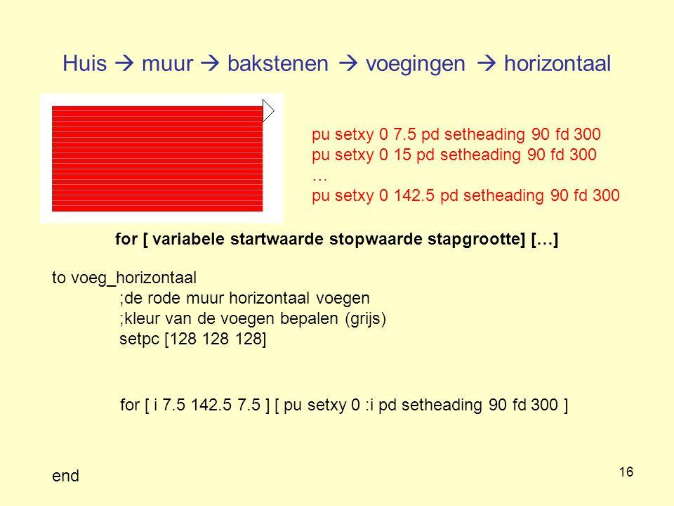 16 Huis  muur  bakstenen  voegingen  horizontaal pu setxy 0 7.5 pd setheading 90 fd 300 pu setxy 0 15 pd setheading 90 fd 300 … pu setxy 0 142.5 p