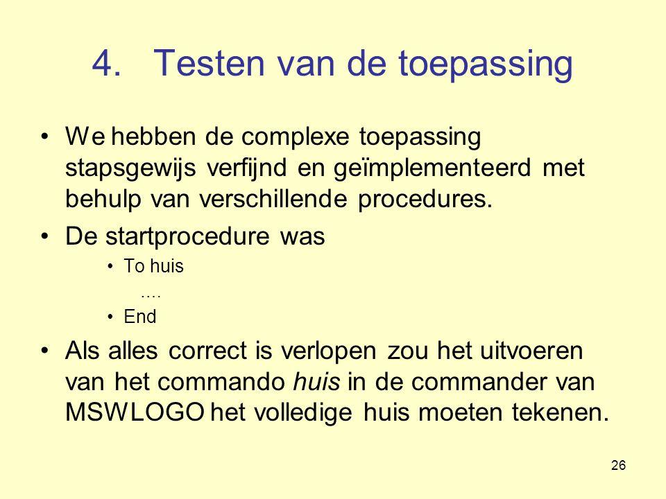 26 4.Testen van de toepassing We hebben de complexe toepassing stapsgewijs verfijnd en geïmplementeerd met behulp van verschillende procedures. De sta