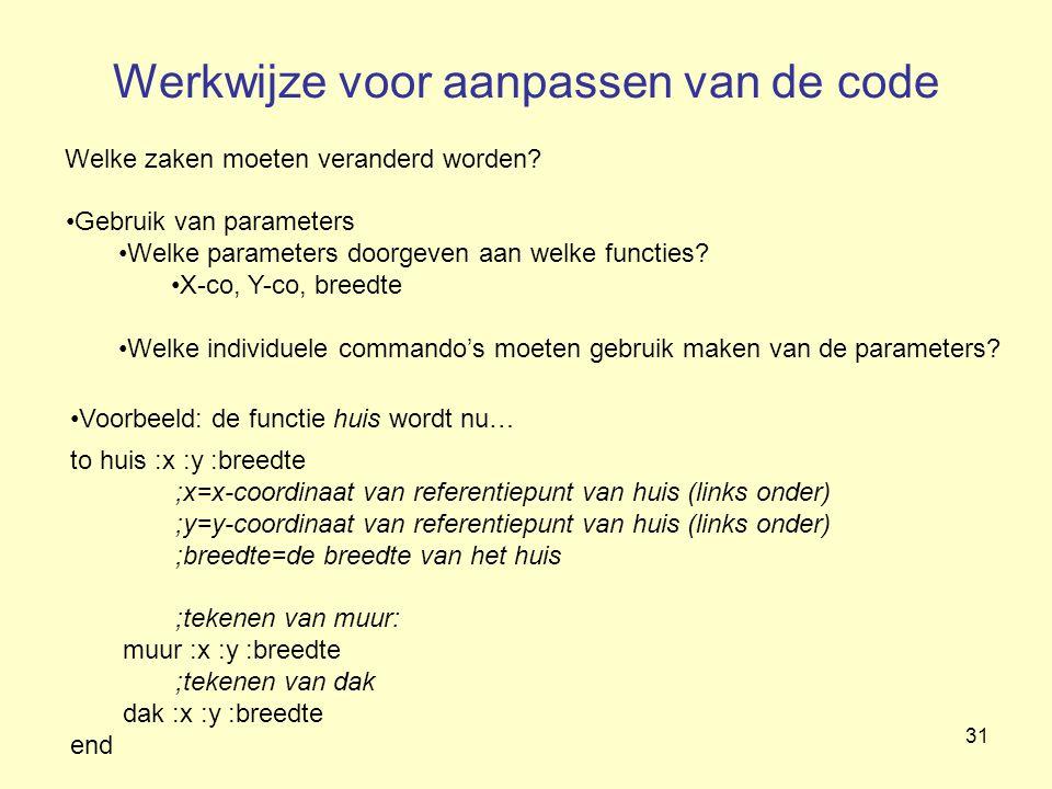 31 Werkwijze voor aanpassen van de code Welke zaken moeten veranderd worden? Gebruik van parameters Welke parameters doorgeven aan welke functies? X-c