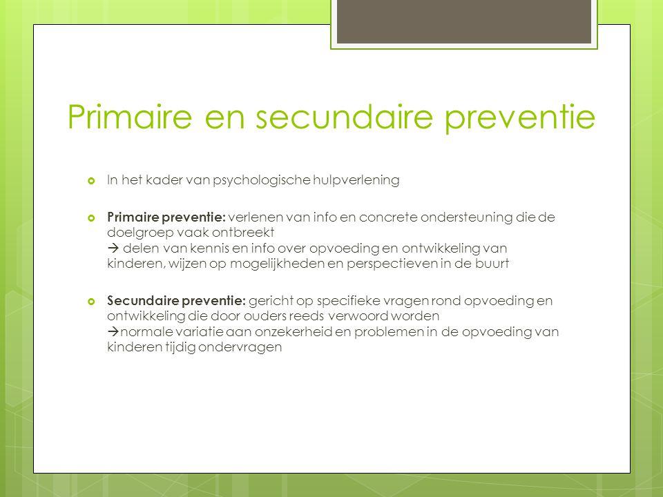 Primaire en secundaire preventie  In het kader van psychologische hulpverlening  Primaire preventie: verlenen van info en concrete ondersteuning die