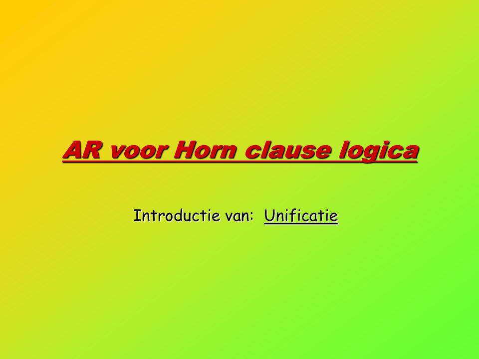 AR voor Horn clause logica Introductie van: Unificatie