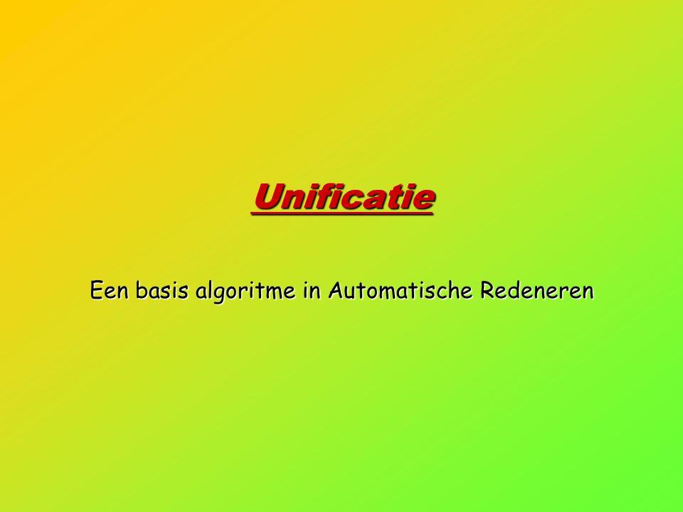 Unificatie Een basis algoritme in Automatische Redeneren