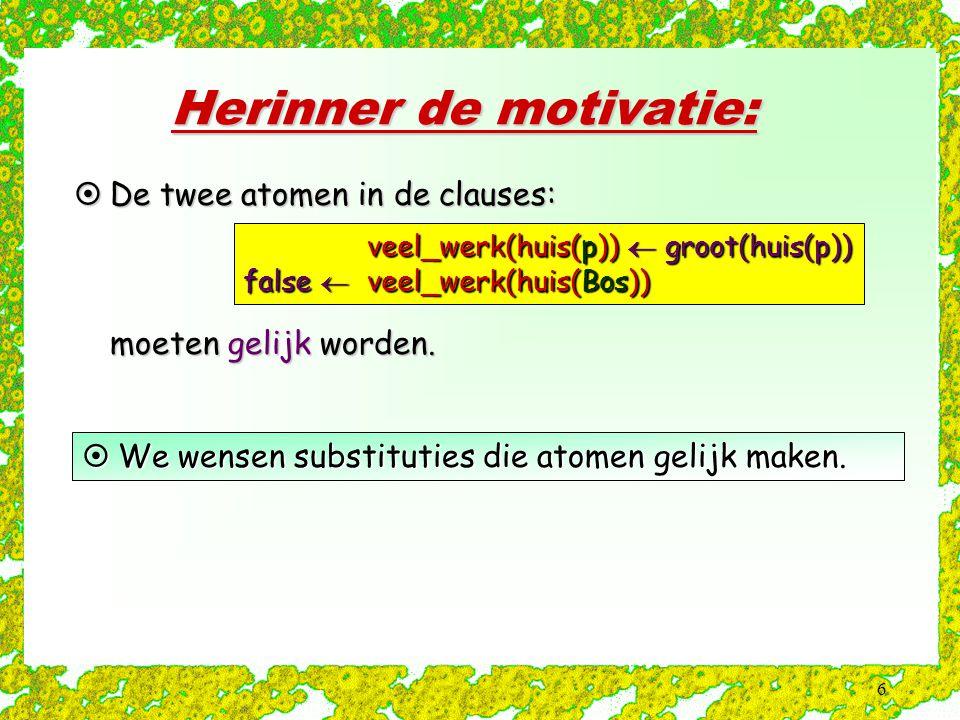 6 Herinner de motivatie:  We wensen substituties die atomen gelijk maken.