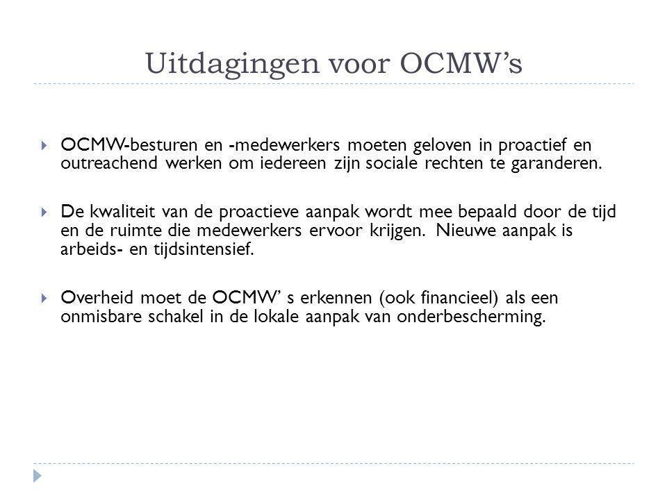 Uitdagingen voor OCMW's  OCMW-besturen en -medewerkers moeten geloven in proactief en outreachend werken om iedereen zijn sociale rechten te garanderen.