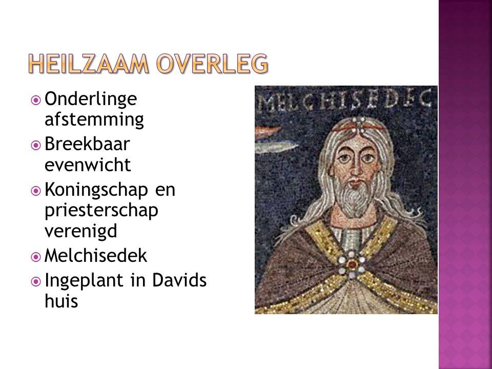  Onderlinge afstemming  Breekbaar evenwicht  Koningschap en priesterschap verenigd  Melchisedek  Ingeplant in Davids huis