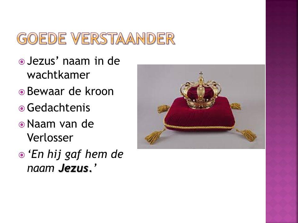  Jezus' naam in de wachtkamer  Bewaar de kroon  Gedachtenis  Naam van de Verlosser Jezus.  'En hij gaf hem de naam Jezus.'