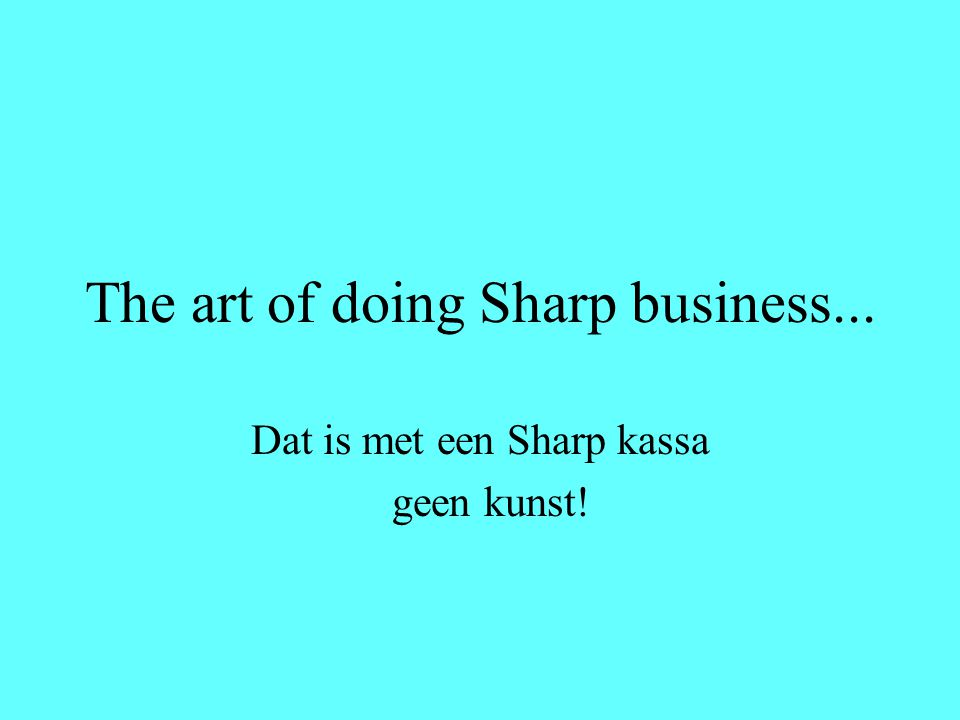 The art of doing Sharp business... Dat is met een Sharp kassa geen kunst!