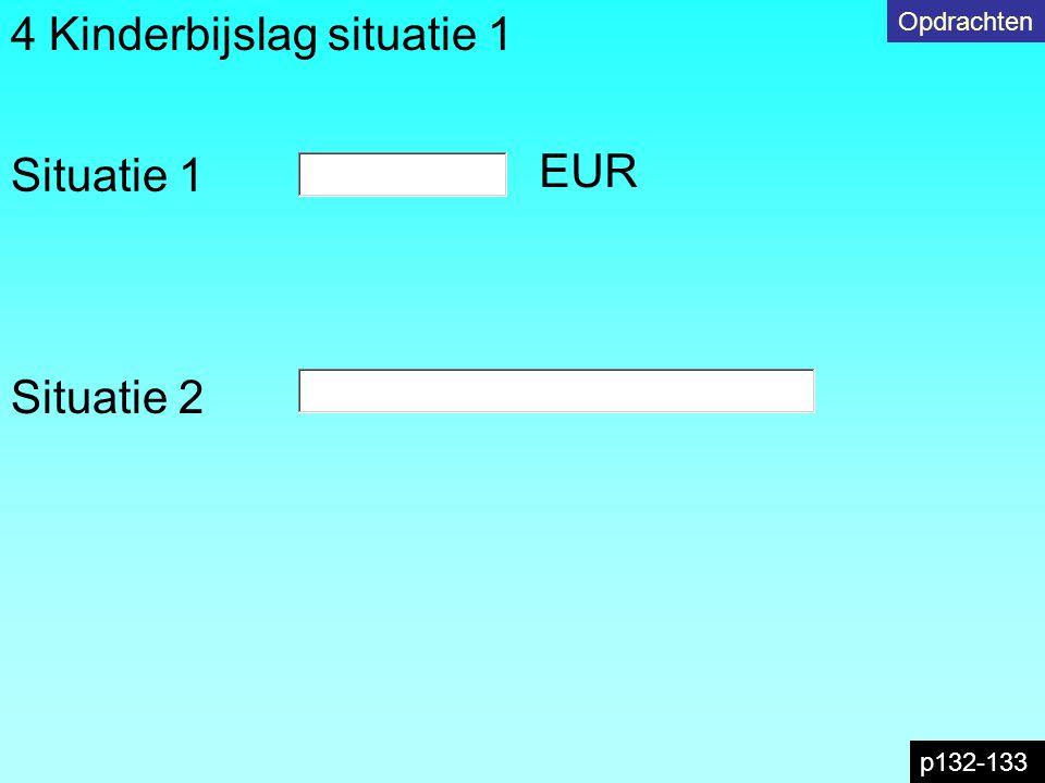 p132-133 Opdrachten 4 Kinderbijslag situatie 1 Situatie 1 EUR Situatie 2