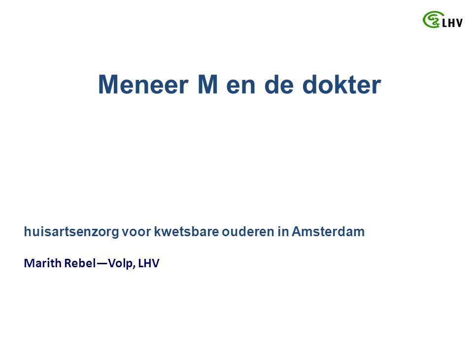 huisartsenzorg voor kwetsbare ouderen in Amsterdam Marith Rebel—Volp, LHV Meneer M en de dokter