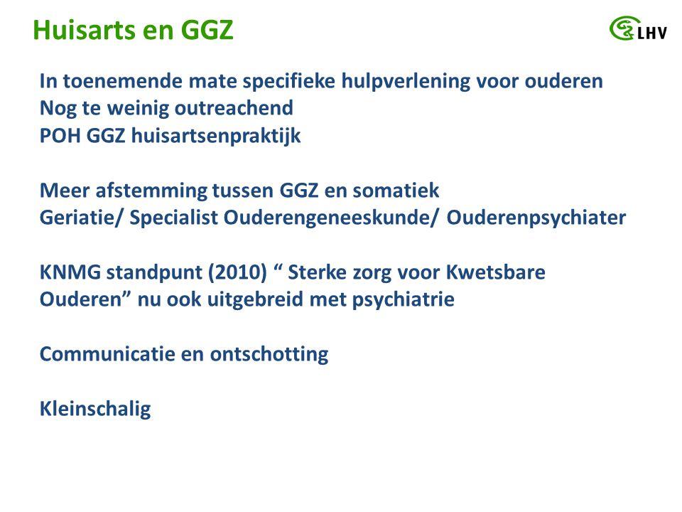 Huisarts en GGZ In toenemende mate specifieke hulpverlening voor ouderen Nog te weinig outreachend POH GGZ huisartsenpraktijk Meer afstemming tussen G