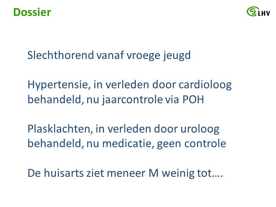 Dossier Slechthorend vanaf vroege jeugd Hypertensie, in verleden door cardioloog behandeld, nu jaarcontrole via POH Plasklachten, in verleden door uro