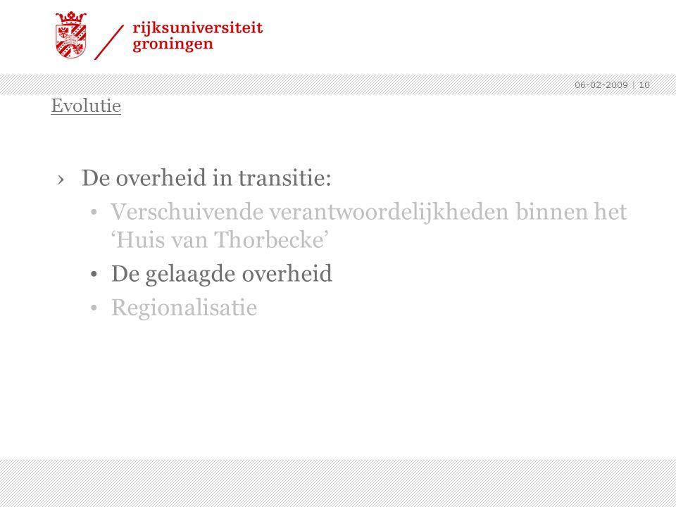 06-02-2009 | 10 ›De overheid in transitie: Verschuivende verantwoordelijkheden binnen het 'Huis van Thorbecke' De gelaagde overheid Regionalisatie Evo