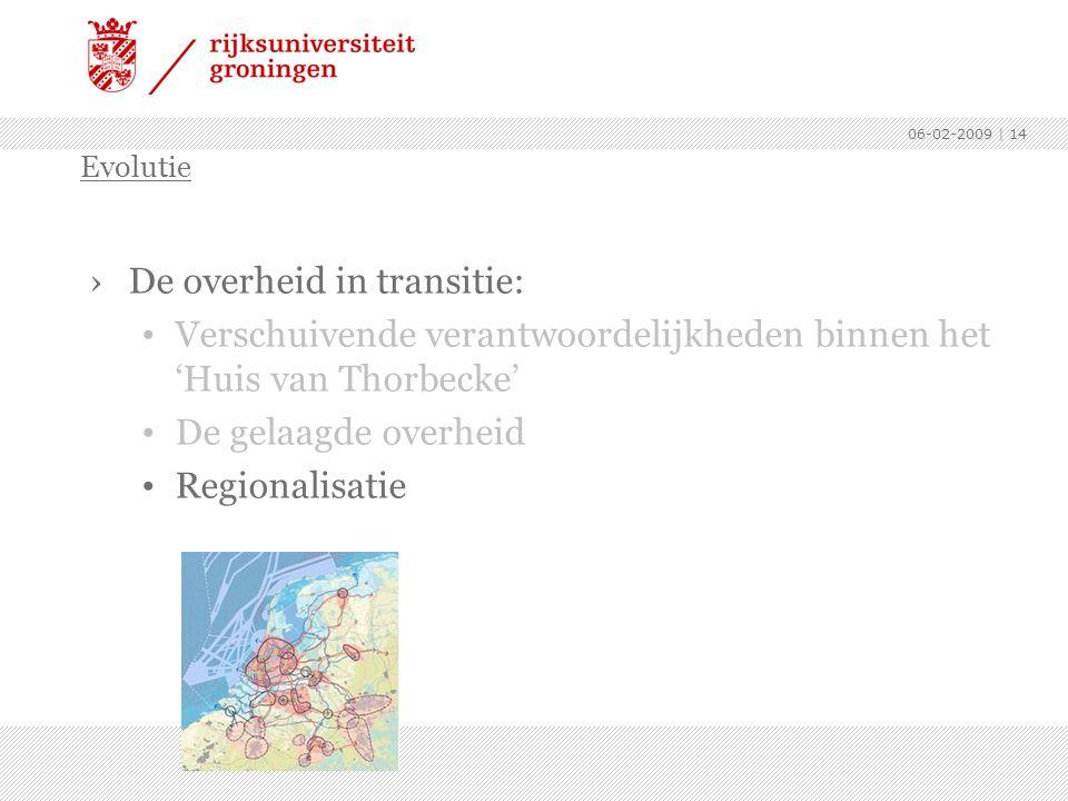 06-02-2009 | 14 ›De overheid in transitie: Verschuivende verantwoordelijkheden binnen het 'Huis van Thorbecke' De gelaagde overheid Regionalisatie Evo