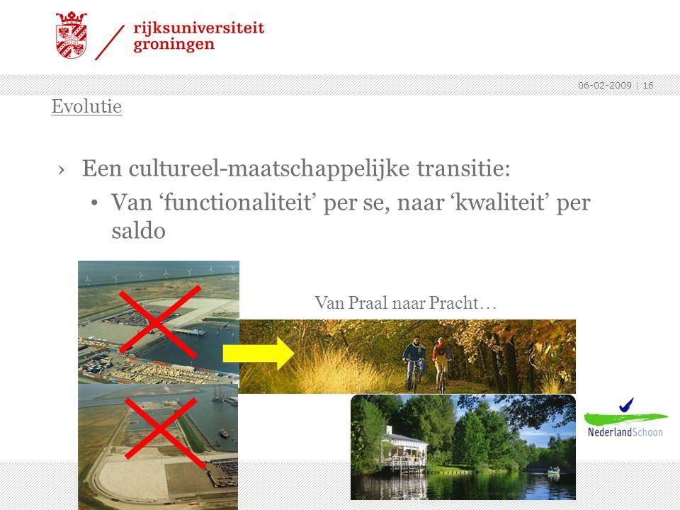 06-02-2009 | 16 ›Een cultureel-maatschappelijke transitie: Van 'functionaliteit' per se, naar 'kwaliteit' per saldo Evolutie Van Praal naar Pracht…