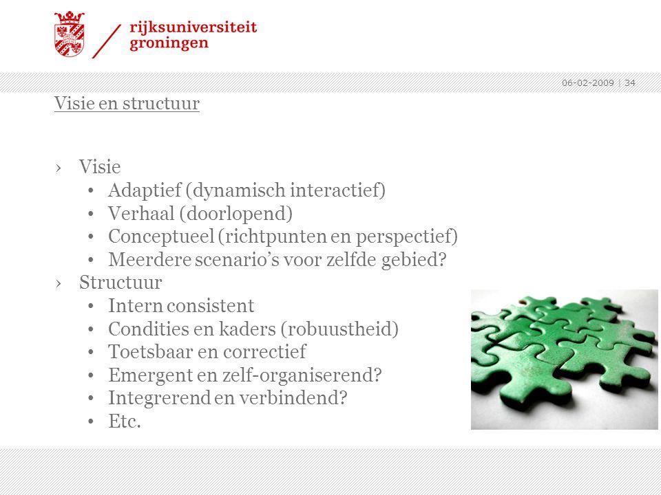 06-02-2009 | 34 ›Visie Adaptief (dynamisch interactief) Verhaal (doorlopend) Conceptueel (richtpunten en perspectief) Meerdere scenario's voor zelfde