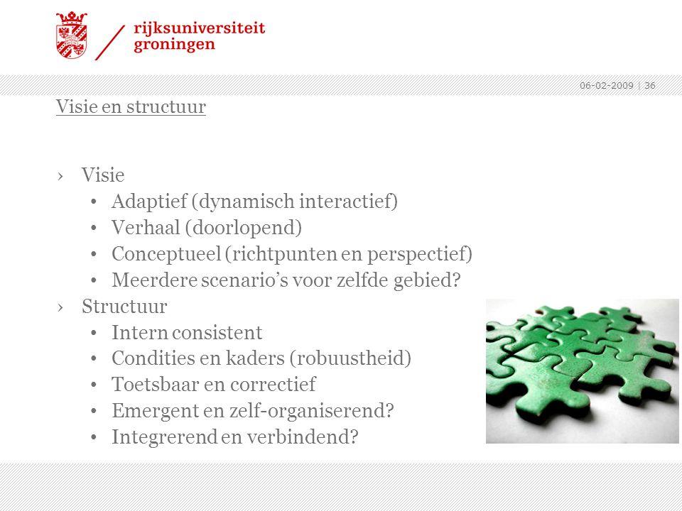 06-02-2009 | 36 ›Visie Adaptief (dynamisch interactief) Verhaal (doorlopend) Conceptueel (richtpunten en perspectief) Meerdere scenario's voor zelfde