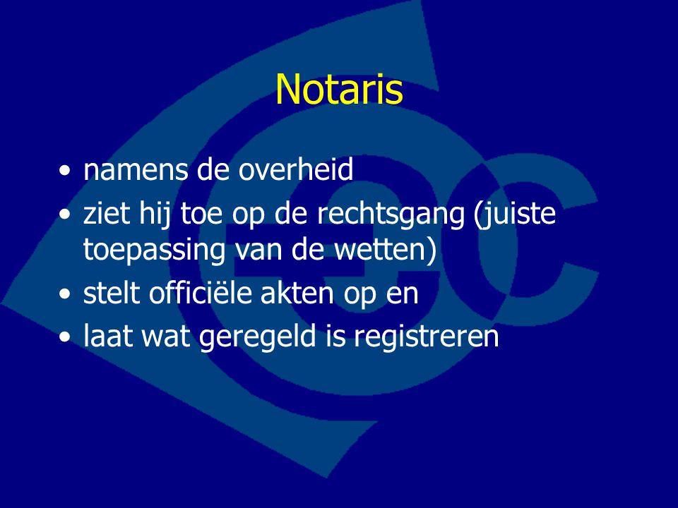 Notaris namens de overheid ziet hij toe op de rechtsgang (juiste toepassing van de wetten) stelt officiële akten op en laat wat geregeld is registrere