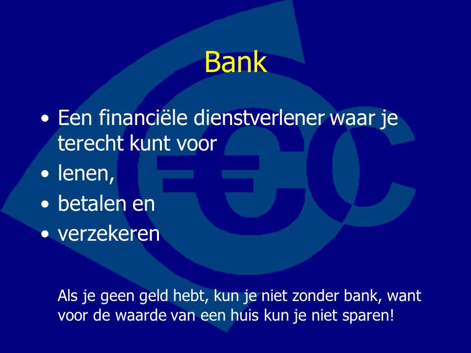 Bank Een financiële dienstverlener waar je terecht kunt voor lenen, betalen en verzekeren Als je geen geld hebt, kun je niet zonder bank, want voor de