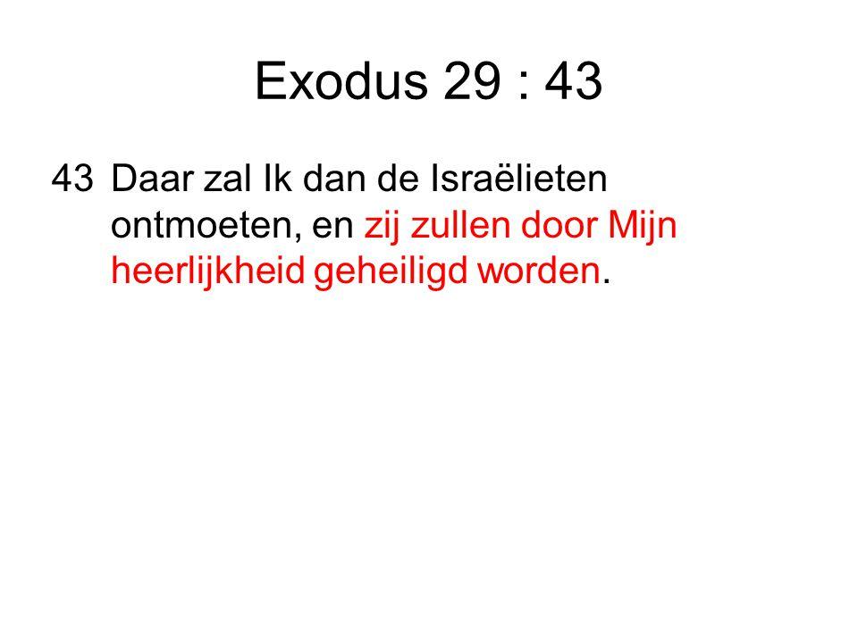 Exodus 29 : 43 43Daar zal Ik dan de Israëlieten ontmoeten, en zij zullen door Mijn heerlijkheid geheiligd worden.