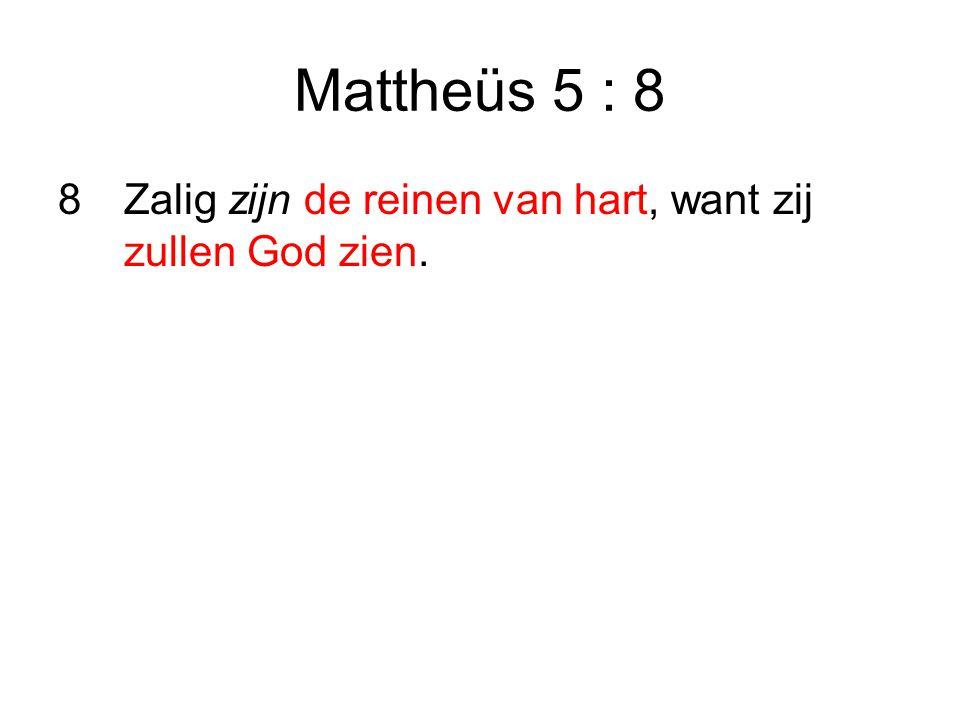 Mattheüs 5 : 8 8Zalig zijn de reinen van hart, want zij zullen God zien.