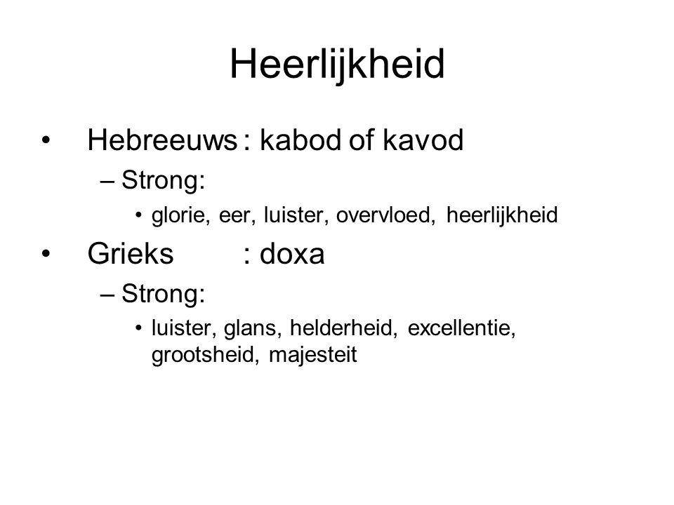 Heerlijkheid Hebreeuws: kabod of kavod –Strong: glorie, eer, luister, overvloed, heerlijkheid Grieks: doxa –Strong: luister, glans, helderheid, excellentie, grootsheid, majesteit