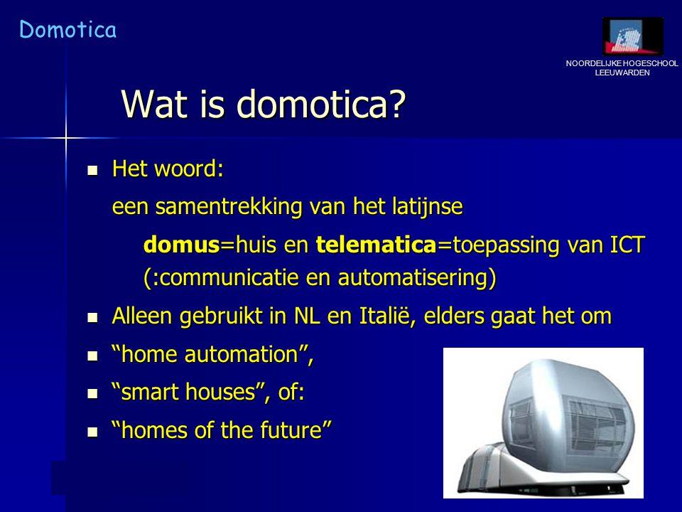 NOORDELIJKE HOGESCHOOL LEEUWARDEN Domotica 9 Wat is domotica? Het woord: Het woord: een samentrekking van het latijnse domus=huis en telematica=toepas