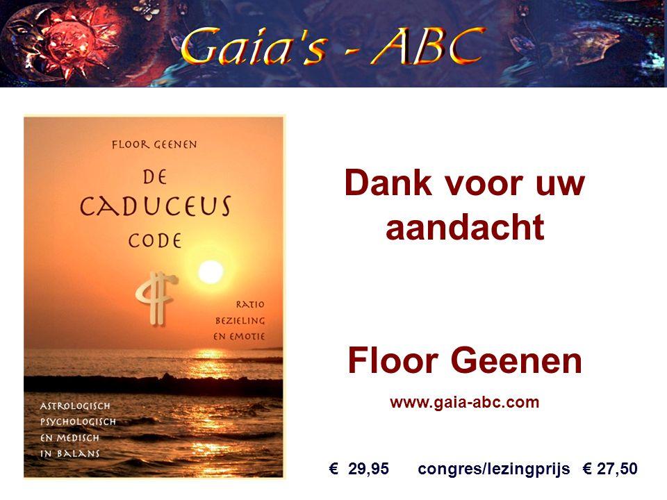 Dank voor uw aandacht Floor Geenen www.gaia-abc.com € 29,95 congres/lezingprijs € 27,50