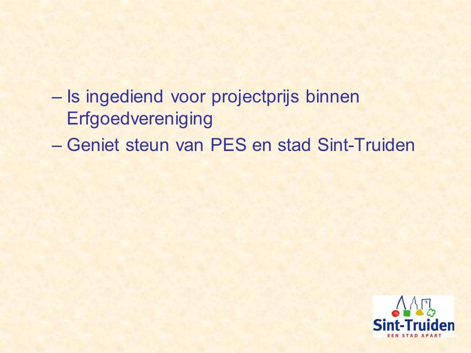 –Is ingediend voor projectprijs binnen Erfgoedvereniging –Geniet steun van PES en stad Sint-Truiden