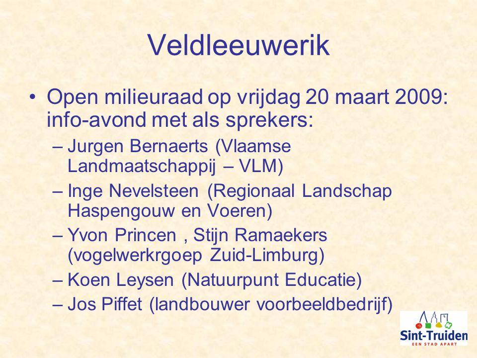 Veldleeuwerik Open milieuraad op vrijdag 20 maart 2009: info-avond met als sprekers: –Jurgen Bernaerts (Vlaamse Landmaatschappij – VLM) –Inge Nevelsteen (Regionaal Landschap Haspengouw en Voeren) –Yvon Princen, Stijn Ramaekers (vogelwerkrgoep Zuid-Limburg) –Koen Leysen (Natuurpunt Educatie) –Jos Piffet (landbouwer voorbeeldbedrijf)