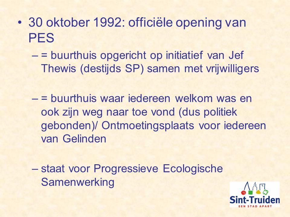 30 oktober 1992: officiële opening van PES –= buurthuis opgericht op initiatief van Jef Thewis (destijds SP) samen met vrijwilligers –= buurthuis waar iedereen welkom was en ook zijn weg naar toe vond (dus politiek gebonden)/ Ontmoetingsplaats voor iedereen van Gelinden –staat voor Progressieve Ecologische Samenwerking