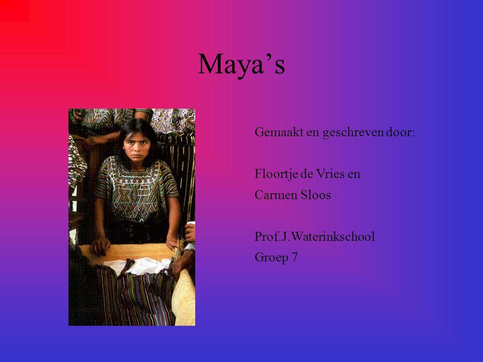 Maya's Gemaakt en geschreven door: Floortje de Vries en Carmen Sloos Prof.J.Waterinkschool Groep 7