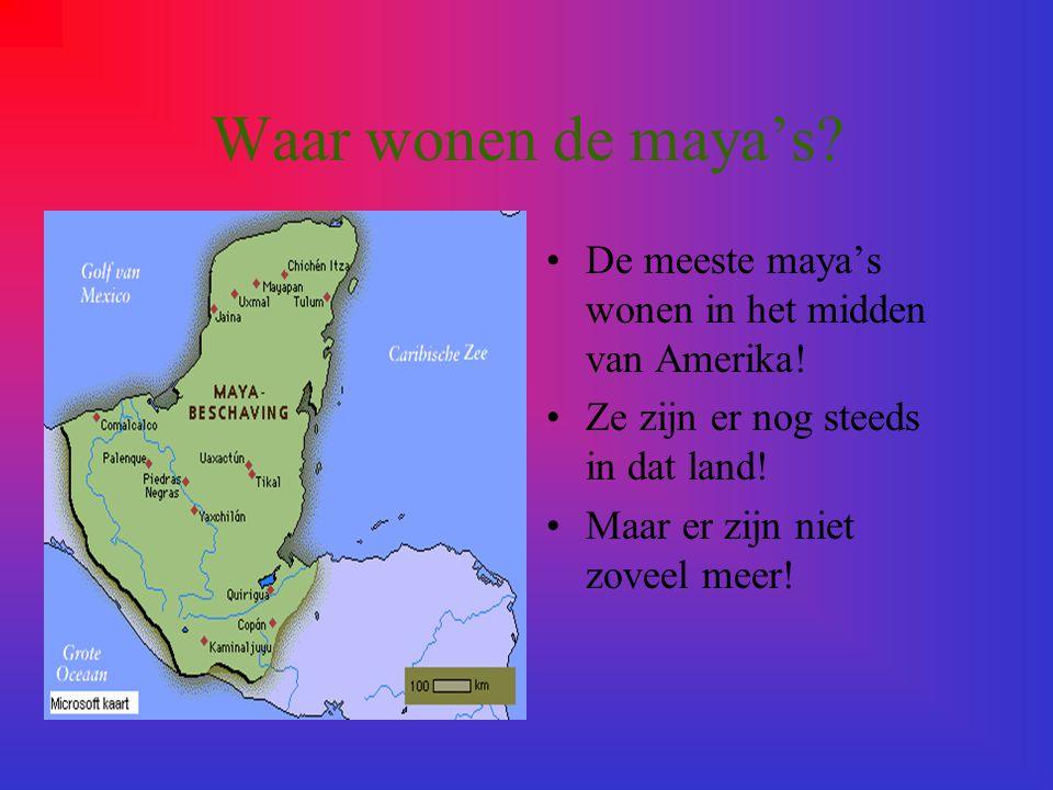 Waar wonen de maya's.De meeste maya's wonen in het midden van Amerika.