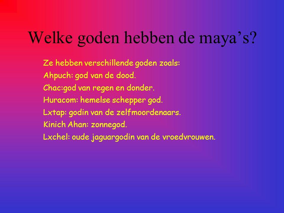 Welke goden hebben de maya's.Ze hebben verschillende goden zoals: Ahpuch: god van de dood.