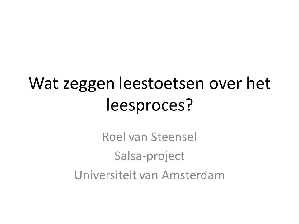 Wat zeggen leestoetsen over het leesproces? Roel van Steensel Salsa-project Universiteit van Amsterdam