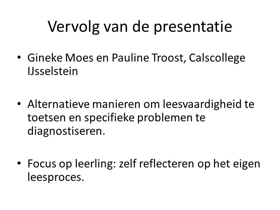 Vervolg van de presentatie Gineke Moes en Pauline Troost, Calscollege IJsselstein Alternatieve manieren om leesvaardigheid te toetsen en specifieke pr