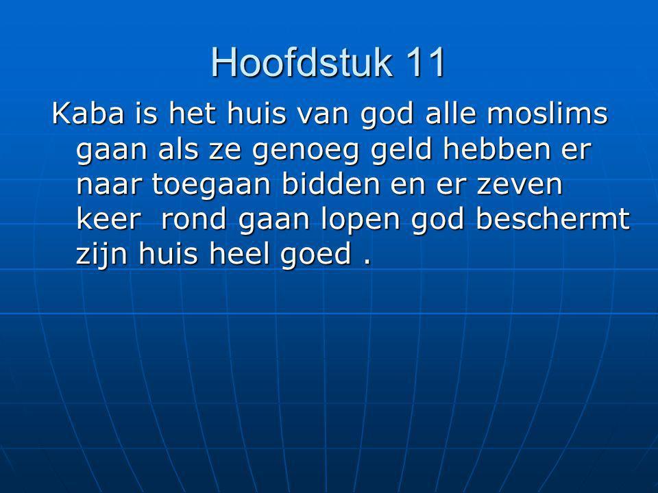 Hoofdstuk 11 Kaba is het huis van god alle moslims gaan als ze genoeg geld hebben er naar toegaan bidden en er zeven keer rond gaan lopen god bescherm