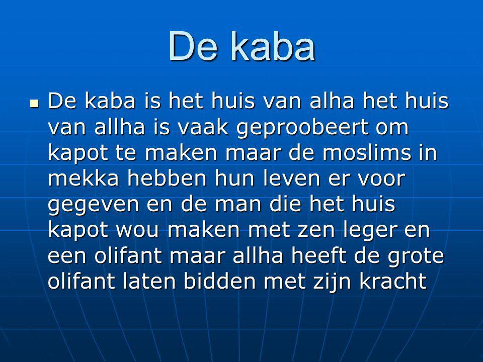 De kaba De kaba is het huis van alha het huis van allha is vaak geproobeert om kapot te maken maar de moslims in mekka hebben hun leven er voor gegeve
