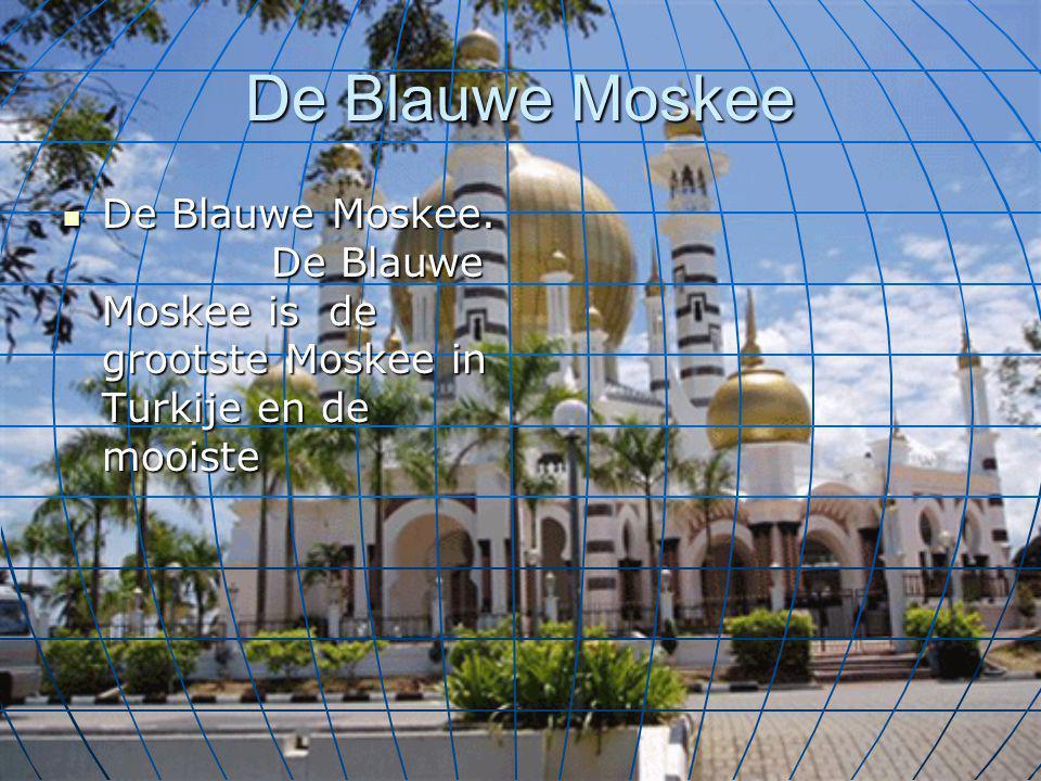 De Blauwe Moskee De Blauwe Moskee. De Blauwe Moskee is de grootste Moskee in Turkije en de mooiste De Blauwe Moskee. De Blauwe Moskee is de grootste M