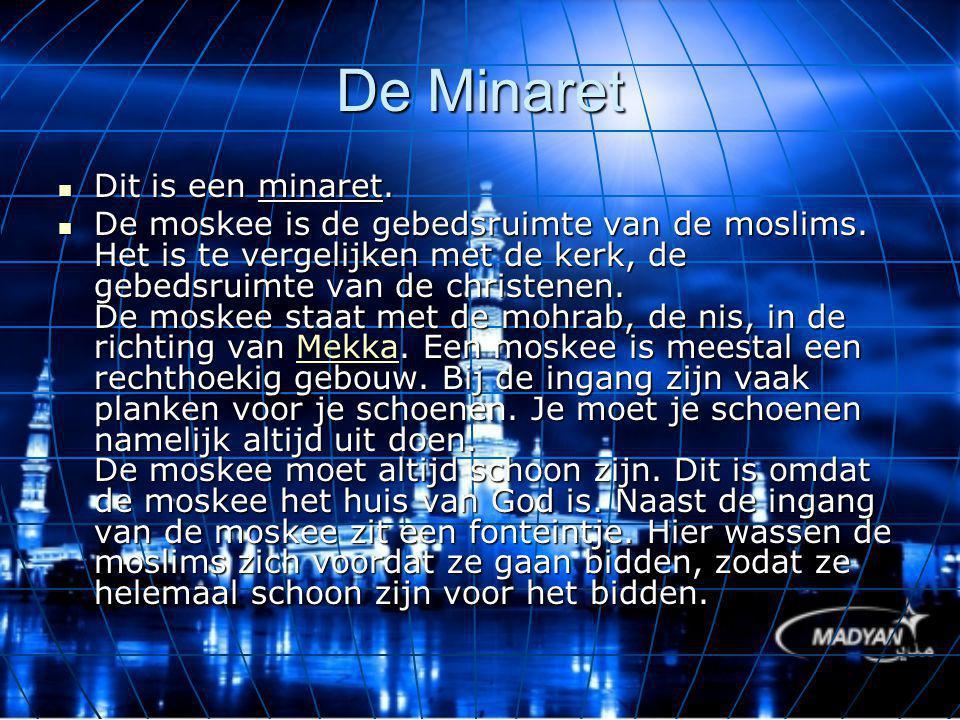 De Minaret Dit is een minaret. De moskee is de gebedsruimte van de moslims. Het is te vergelijken met de kerk, de gebedsruimte van de christenen. De m