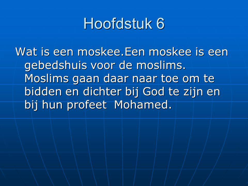 Hoofdstuk 6 Wat is een moskee.Een moskee is een gebedshuis voor de moslims. Moslims gaan daar naar toe om te bidden en dichter bij God te zijn en bij