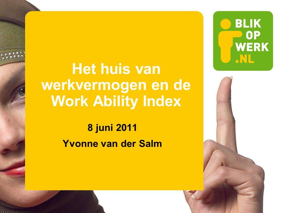 Het huis van werkvermogen en de Work Ability Index 8 juni 2011 Yvonne van der Salm