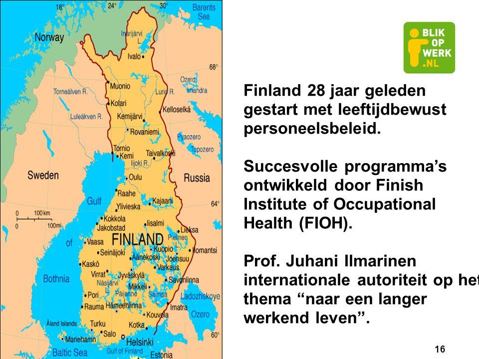 16 Finland 28 jaar geleden gestart met leeftijdbewust personeelsbeleid. Succesvolle programma's ontwikkeld door Finish Institute of Occupational Healt