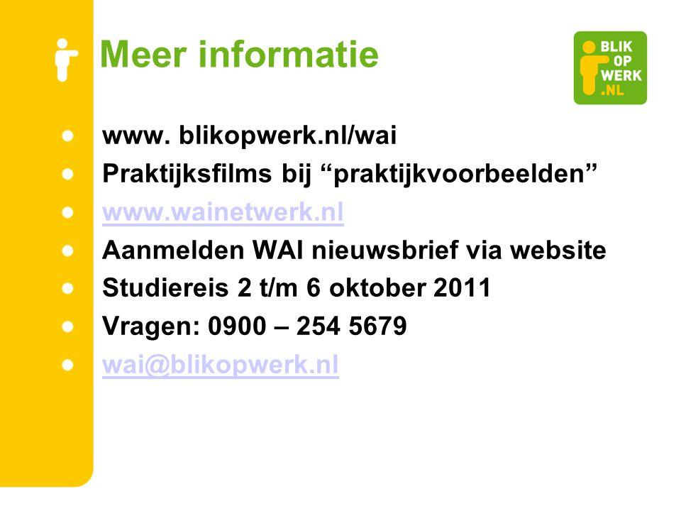 """Meer informatie www. blikopwerk.nl/wai Praktijksfilms bij """"praktijkvoorbeelden"""" www.wainetwerk.nl Aanmelden WAI nieuwsbrief via website Studiereis 2 t"""