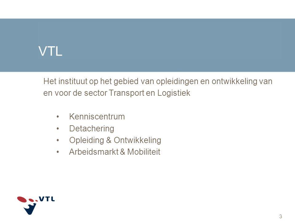 VTL Het instituut op het gebied van opleidingen en ontwikkeling van en voor de sector Transport en Logistiek Kenniscentrum Detachering Opleiding & Ont