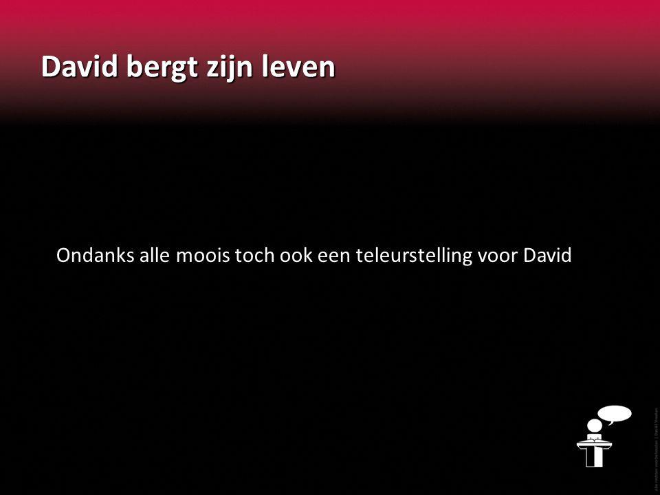 David bergt zijn leven Ondanks alle moois toch ook een teleurstelling voor David