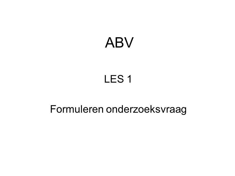 ABV LES 1 Formuleren onderzoeksvraag