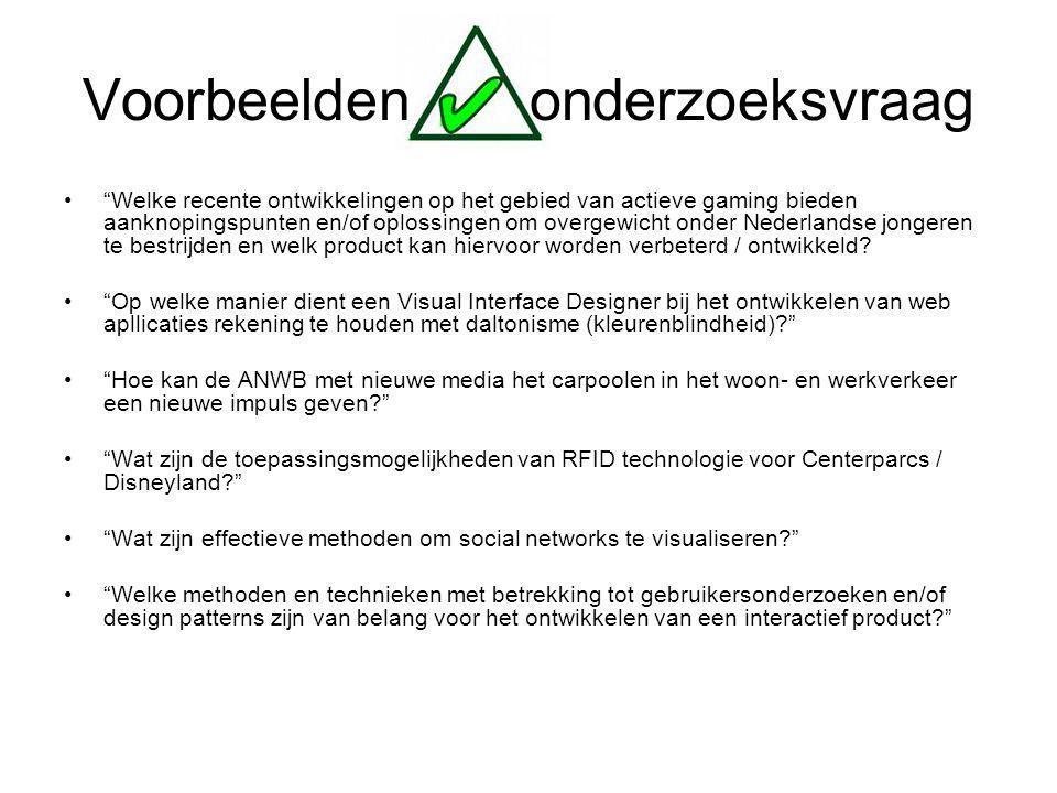 Voorbeelden onderzoeksvraag Welke recente ontwikkelingen op het gebied van actieve gaming bieden aanknopingspunten en/of oplossingen om overgewicht onder Nederlandse jongeren te bestrijden en welk product kan hiervoor worden verbeterd / ontwikkeld.