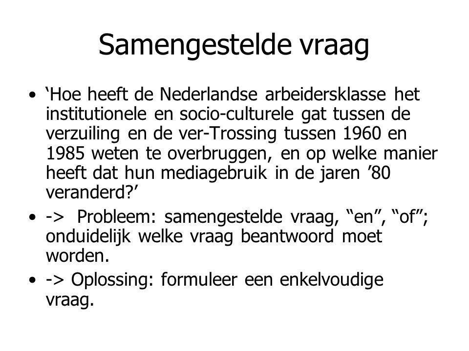 Samengestelde vraag 'Hoe heeft de Nederlandse arbeidersklasse het institutionele en socio-culturele gat tussen de verzuiling en de ver-Trossing tussen 1960 en 1985 weten te overbruggen, en op welke manier heeft dat hun mediagebruik in de jaren '80 veranderd?' -> Probleem: samengestelde vraag, en , of ; onduidelijk welke vraag beantwoord moet worden.